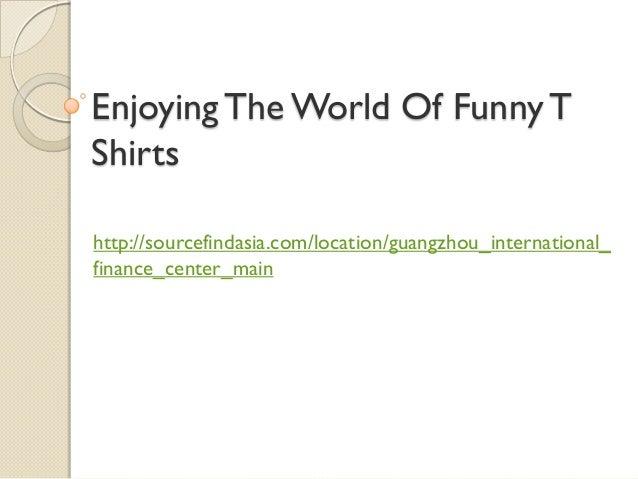Enjoying The World Of Funny TShirtshttp://sourcefindasia.com/location/guangzhou_international_finance_center_main