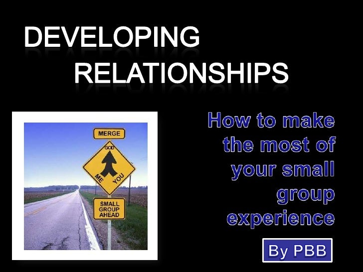 DEVELOPING<br />RELATIONSHIPS<br />How to makethe most ofyour smallgroupexperience<br />By PBB<br />