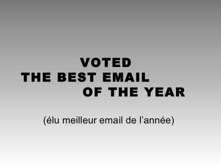 VOTEDTHE BEST EMAIL       OF THE YEAR  (élu meilleur email de l'année)