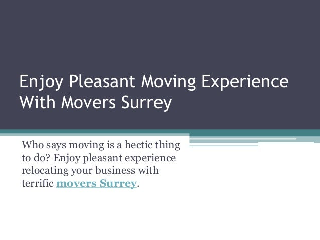 Enjoy Pleasant Moving Experience With Movers Surrey Who says moving is a hectic thing to do? Enjoy pleasant experience rel...