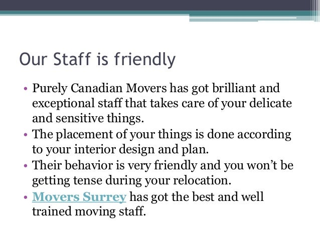 Our Staff is friendly • Purely Canadian Movers has got brilliant and exceptional staff that takes care of your delicate an...