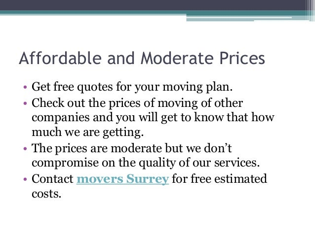 Affordable and Moderate Prices • Get free quotes for your moving plan. • Check out the prices of moving of other companies...