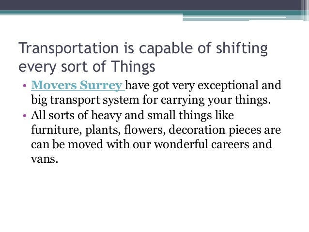 Transportation is capable of shifting every sort of Things • Movers Surrey have got very exceptional and big transport sys...