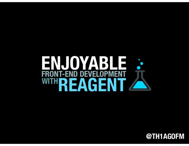 ENJOYABLEFRONT-END DEVELOPMENT WITH REAGENT @TH1AGOFM
