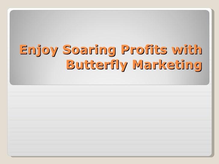 Enjoy Soaring Profits with Butterfly Marketing
