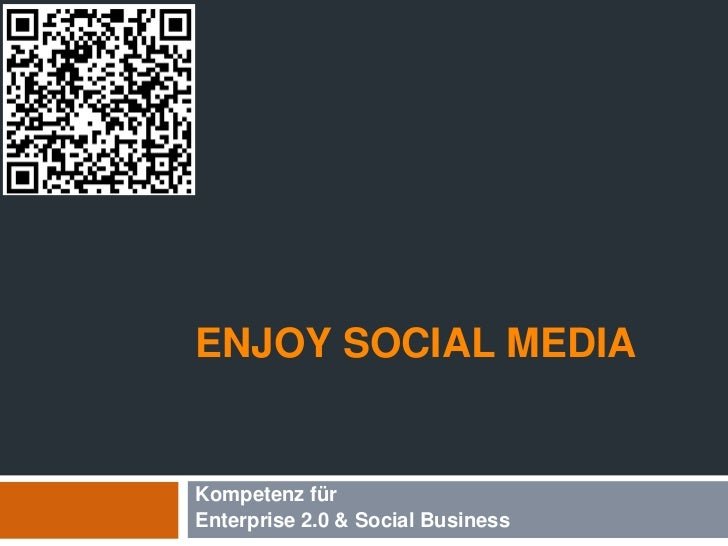 Enjoy Social Media<br />Kompetenzfür<br />Enterprise 2.0 & Social Business<br />