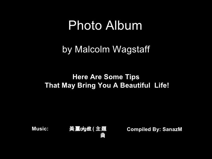 Photo Album by Malcolm Wagstaff Here Are Some Tips  That May Bring You A Beautiful  Life! Here Are Some Tips  That May Bri...