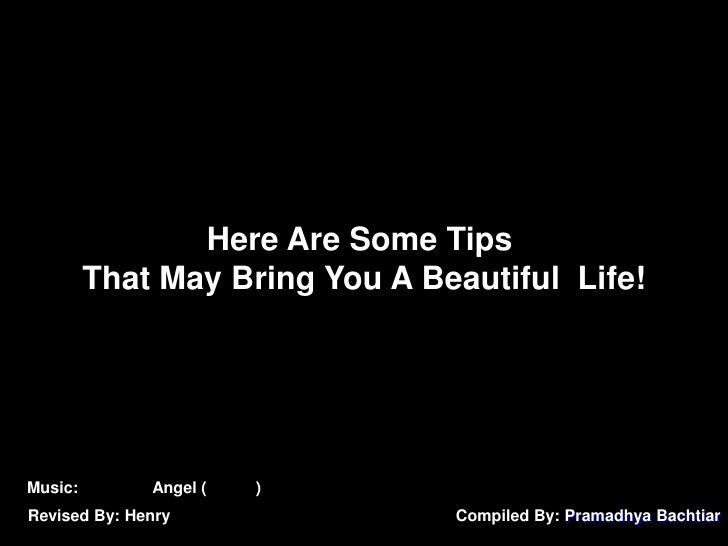 Here Are Some Tips That May Bring You A Beautiful  Life!<br />Music: 美麗人生 Angel (主題曲)<br />Compiled By: PramadhyaBachtiar<...