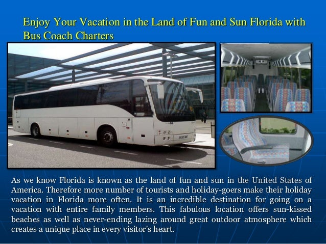 Enjoy Your Vacation in the Land of Fun and Sun Florida with Bus Coach Charters As we know Florida is known as the land of ...