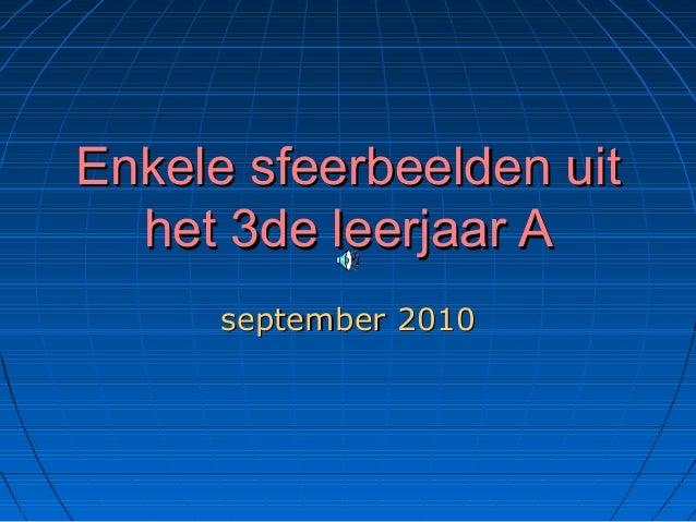 Enkele sfeerbeelden uitEnkele sfeerbeelden uit het 3de leerjaar Ahet 3de leerjaar A september 2010september 2010
