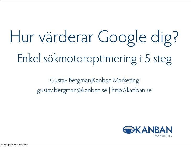 Hur värderar Google dig?               Enkel sökmotoroptimering i 5 steg                                 Gustav Bergman,Ka...