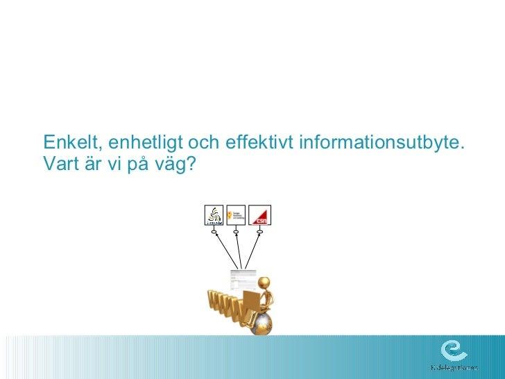 Enkelt, enhetligt och effektivt informationsutbyte. Vart är vi på väg?