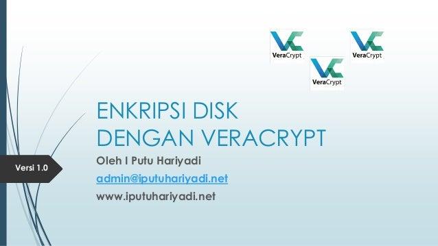 ENKRIPSI DISK DENGAN VERACRYPT Oleh I Putu Hariyadi admin@iputuhariyadi.net www.iputuhariyadi.net Versi 1.0