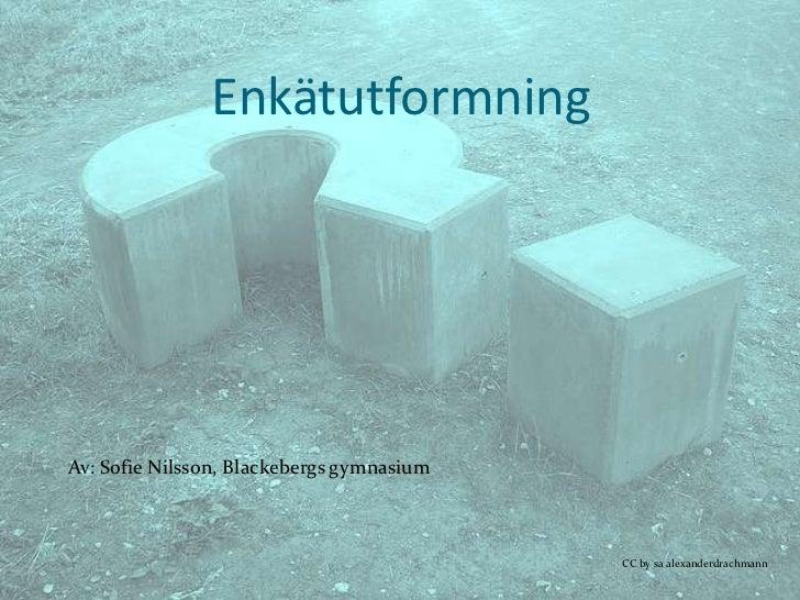 EnkätutformningAv: Sofie Nilsson, Blackebergs gymnasium                                           CC by sa alexanderdrachm...