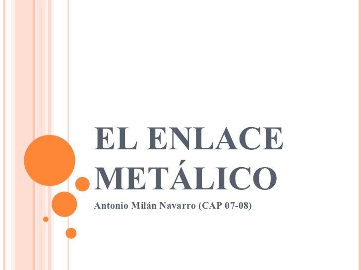 EL ENLACE METÁLICO Antonio Milán Navarro (CAP 07-08)