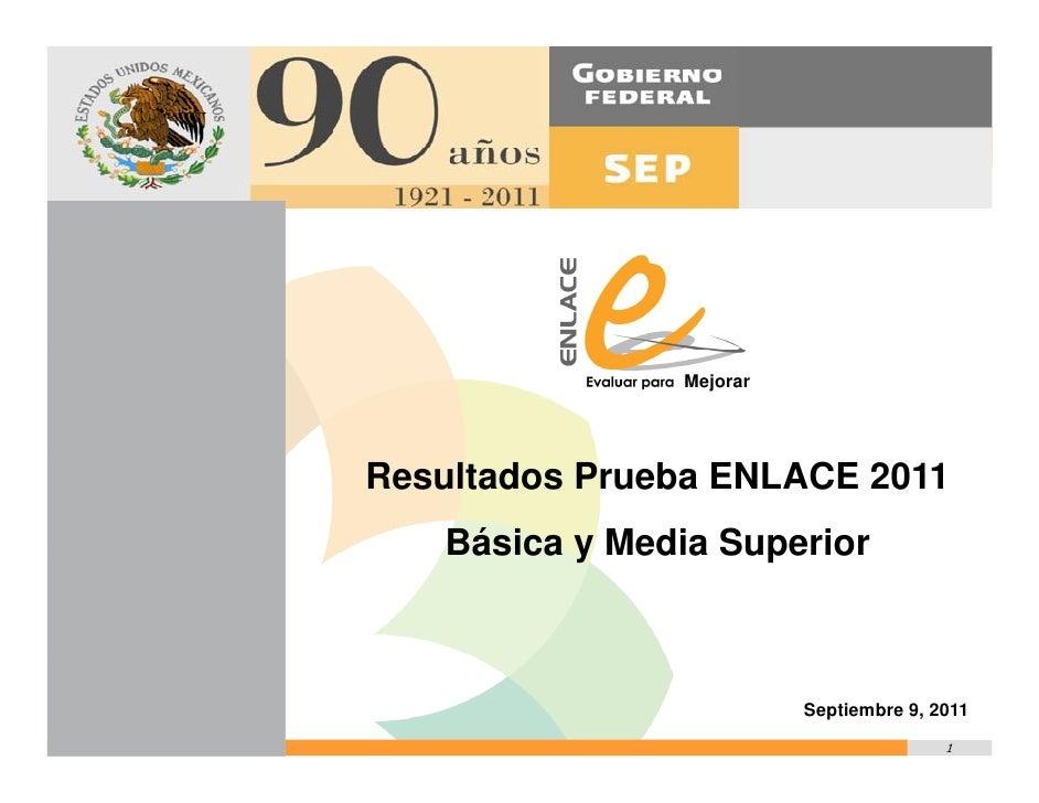 MejorarResultados Prueba ENLACE 2011   Básica y Media Superior                         Septiembre 9, 2011                 ...