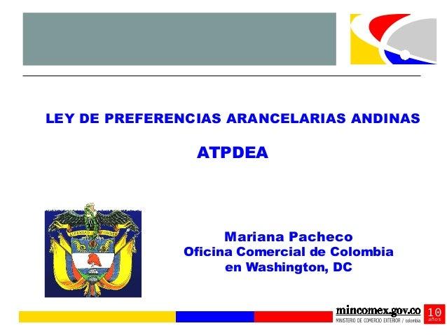 LEY DE PREFERENCIAS ARANCELARIAS ANDINAS                ATPDEA                   Mariana Pacheco              Oficina Come...