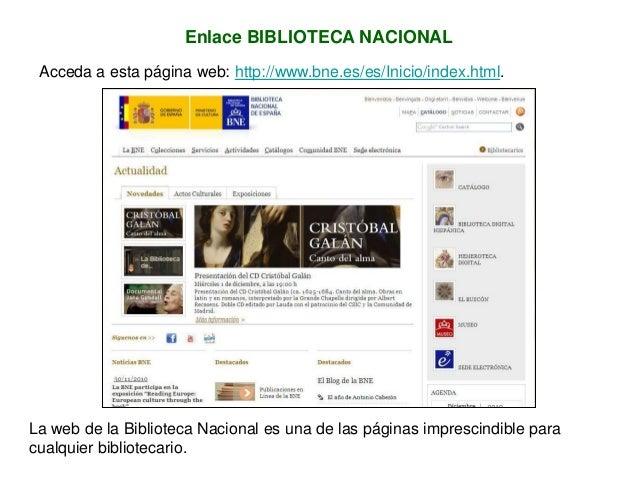 Enlace BIBLIOTECA NACIONAL Acceda a esta página web: http://www.bne.es/es/Inicio/index.html. La web de la Biblioteca Nacio...