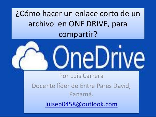 ¿Cómo hacer un enlace corto de un archivo en ONE DRIVE, para compartir? Por Luis Carrera Docente líder de Entre Pares Davi...