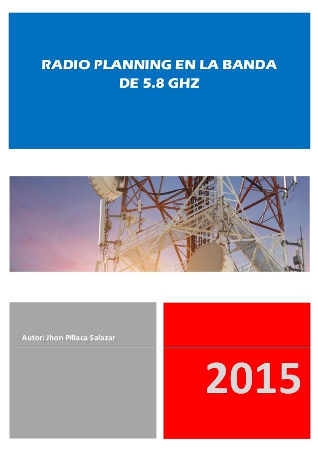 2015 Autor: Jhon Pillaca Salazar RADIO PLANNING EN LA BANDA DE 5.8 GHZ