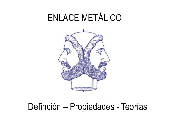 ENLACE METÁLICODefinción – Propiedades - Teorías