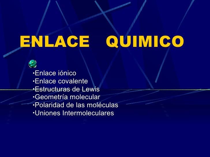 ENLACE  QUIMICO  <ul><li>Enlace i ónico </li></ul><ul><li>Enlace covalente </li></ul><ul><li>Estructuras de Lewis </li></u...