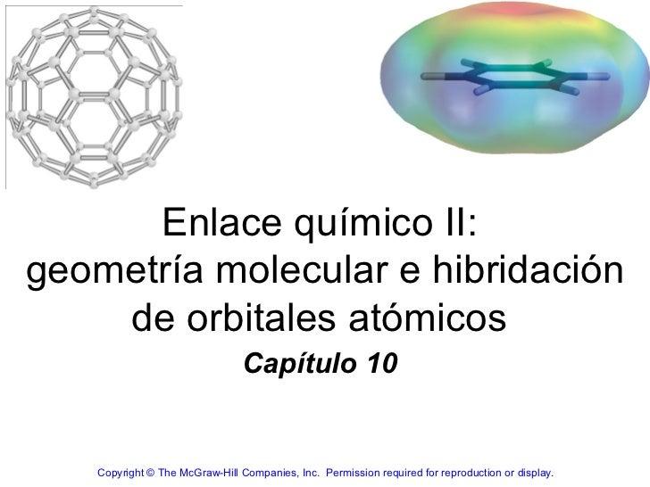 Enlace químico II:geometría molecular e hibridación    de orbitales atómicos                                Capítulo 10   ...