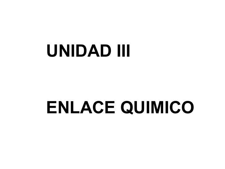 UNIDAD III ENLACE QUIMICO