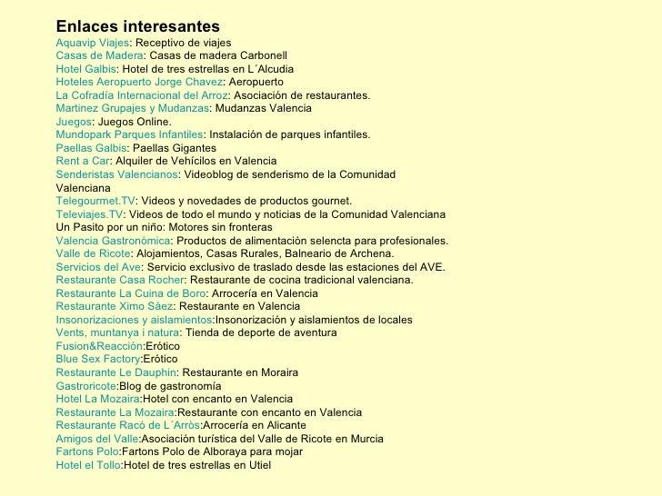 Enlaces interesantes Aquavip  Viajes : Receptivo de viajes  Casas de Madera : Casas de madera Carbonell  Hotel  Galbis : H...