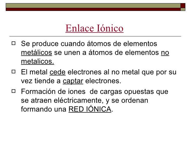 Enlace metálico   Enlace formado por átomos metálicos   Los átomos pierden electrones, formandose    cationes   Formaci...
