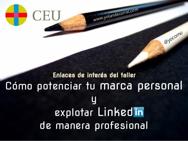 Cómo potenciar tu marca personal y explotar Linked de manera profesional @yocomu Enlaces de interés del taller www.yolanda...