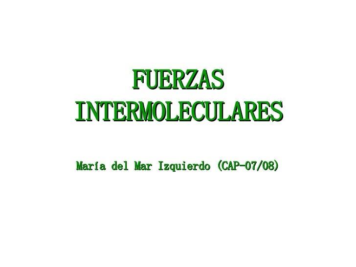 FUERZAS INTERMOLECULARES María del Mar Izquierdo (CAP-07/08)
