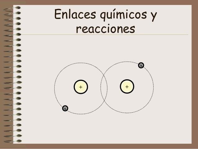 Enlaces químicos y    reacciones                -     +      + -