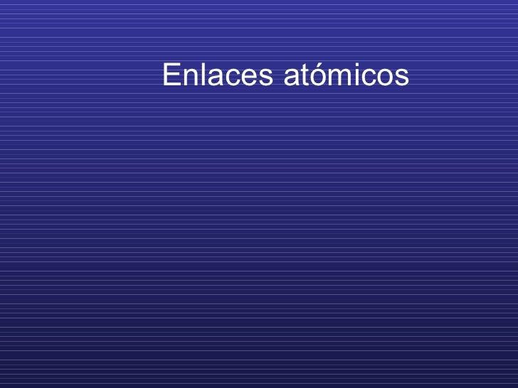 <ul>Enlaces atómicos </ul>
