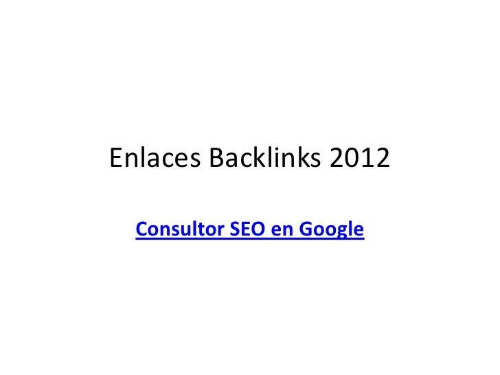 Enlaces Backlinks 2012  Consultor SEO en Google