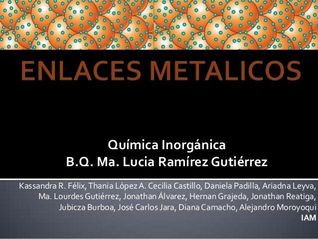 Química Inorgánica             B.Q. Ma. Lucia Ramírez GutiérrezKassandra R. Félix, Thania López A. Cecilia Castillo, Danie...