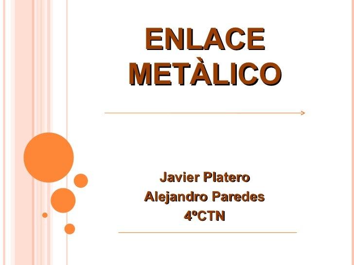 ENLACE METÀLICO Javier Platero Alejandro Paredes 4ºCTN