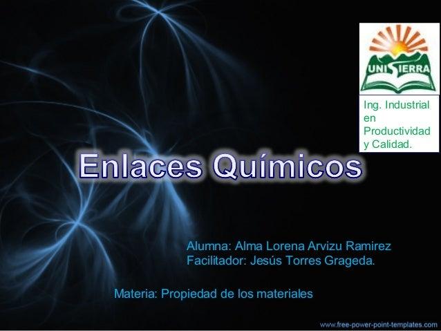 Alumna: Alma Lorena Arvizu Ramirez Facilitador: Jesús Torres Grageda. Materia: Propiedad de los materiales. Ing. Industria...