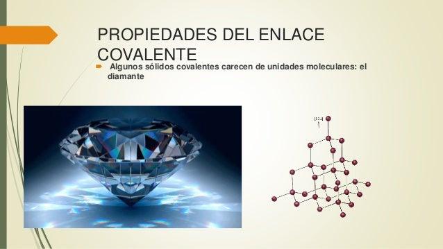 PROPIEDADES DEL ENLACE COVALENTE  Algunos sólidos covalentes carecen de unidades moleculares: el diamante