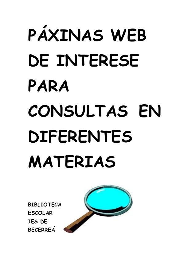 PÁXINAS WEB DE INTERESE PARA CONSULTAS EN DIFERENTES MATERIAS BIBLIOTECA ESCOLAR IES DE BECERREÁ