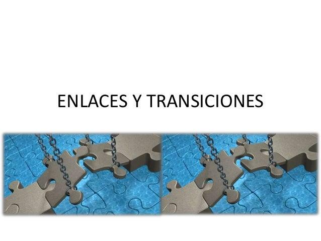 ENLACES Y TRANSICIONES