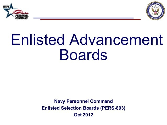 Enlisted AdvancementBoardsNavy Personnel CommandEnlisted Selection Boards (PERS-803)Oct 2012