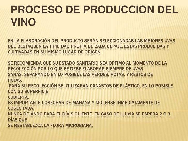 PROCESO DE PRODUCCION DEL VINO<br />En la elaboración del producto serán seleccionadas las mejores uvas que destaquen la t...