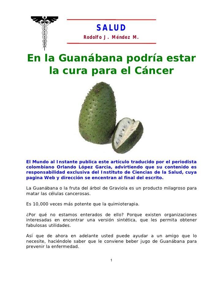 SALUD                          Rodolfo J. Méndez M.    En la Guanábana podría estar     la cura para el Cáncer     El Mund...