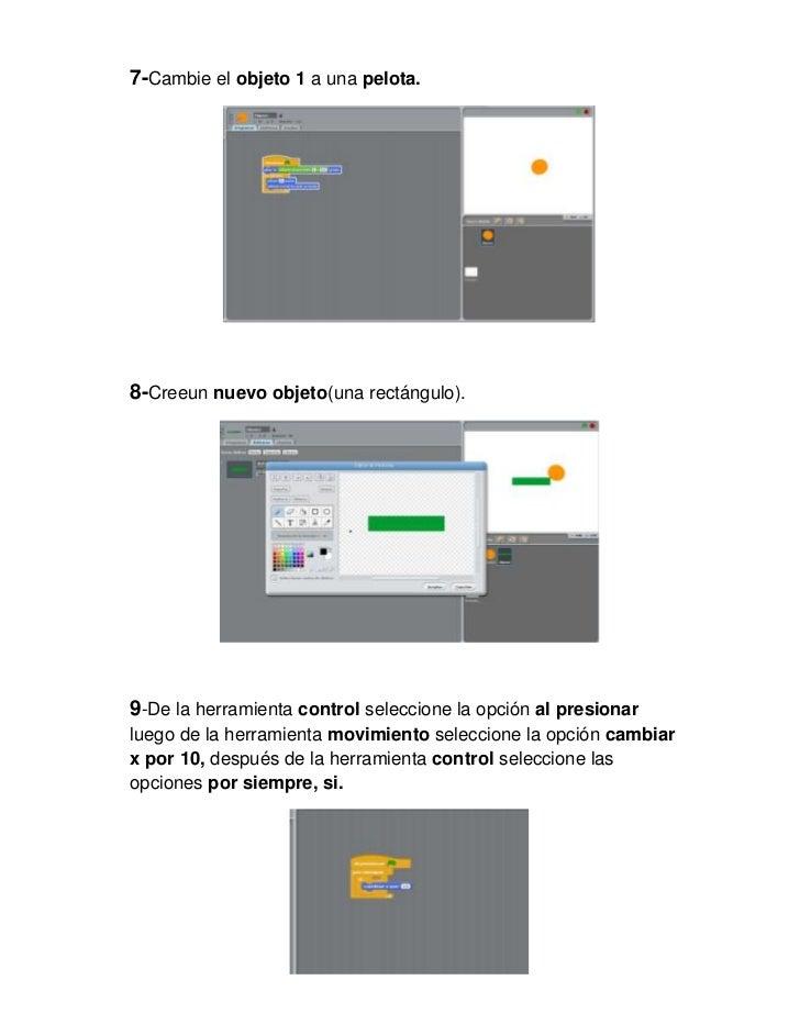 7-Cambie el objeto 1 a una pelota.8-Creeun nuevo objeto(una rectángulo).9-De la herramienta control seleccione la opción a...