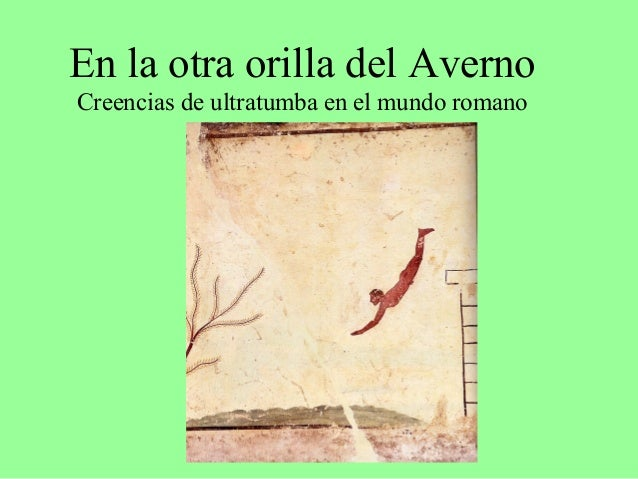 En la otra orilla del Averno Creencias de ultratumba en el mundo romano