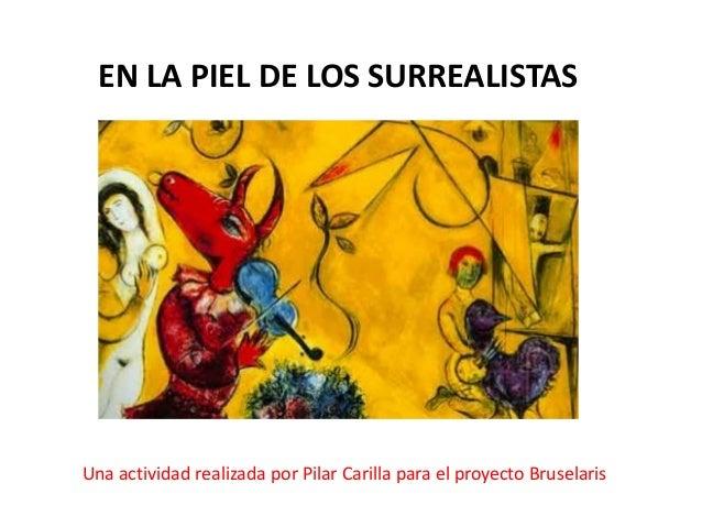 EN LA PIEL DE LOS SURREALISTAS  Una actividad realizada por Pilar Carilla para el proyecto Bruselaris