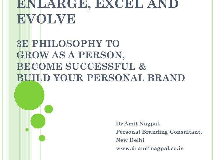 ENLARGE, EXCEL ANDEVOLVE3E PHILOSOPHY TOGROW AS A PERSON,BECOME SUCCESSFUL &BUILD YOUR PERSONAL BRAND              Dr Amit...