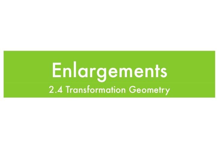Enlargements2.4 Transformation Geometry