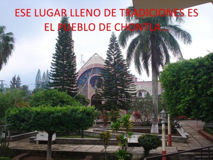 ESE LUGAR LLENO DE TRADICIONES ES       EL PUEBLO DE CHONTLA…